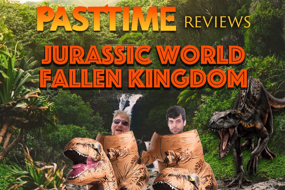 Episode 28 – PAST TIME reviews Jurassic World Fallen Kingdom!